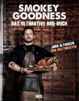 Smokey Goodness - Das ultimative BBQ-Buch von Jord Althuizen